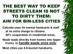 the best way to keep streets clean is not to dirty them aim for bin less cities