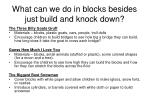 what can we do in blocks besides just build and knock down