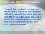 mary will help you overcome difficulties