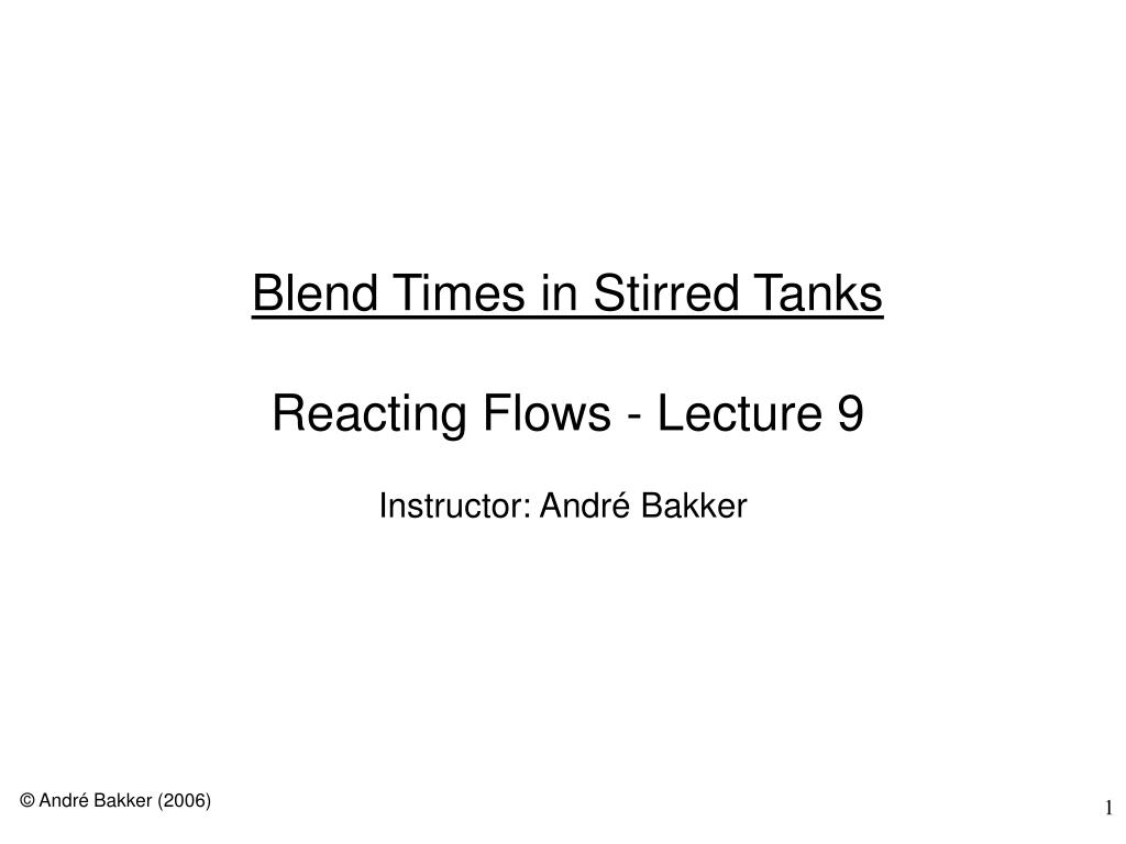 blend times in stirred tanks reacting flows lecture 9 l.