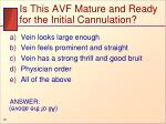 is this avf mature and ready for the initial cannulation