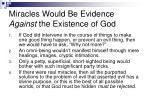 miracles would be evidence against the existence of god