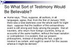 so what sort of testimony would be believable