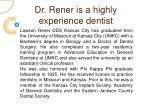 dr rener is a highly experience dentist