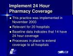 implement 24 hour pharmacy coverage