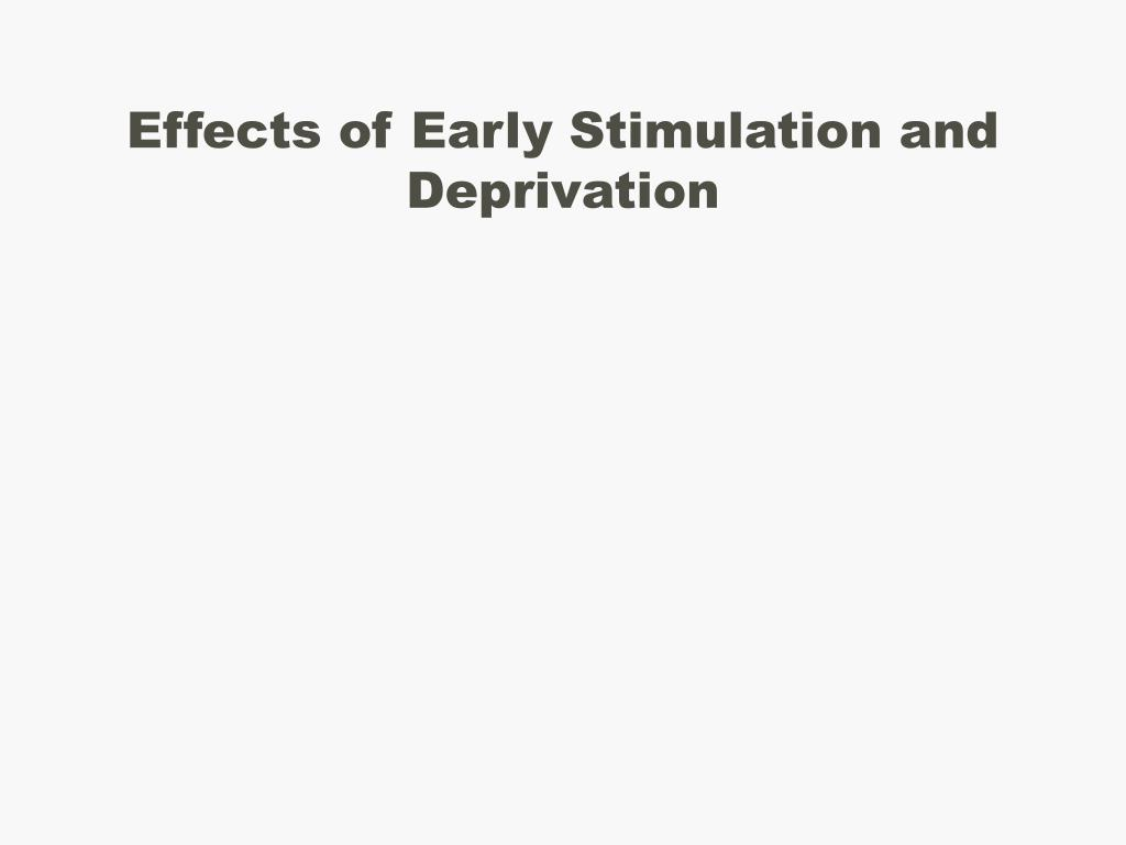 effects of early stimulation and deprivation l.