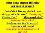 what is the biggest difficulty you have in prayer