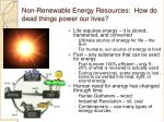 non renewable energy resources how do dead things power our lives