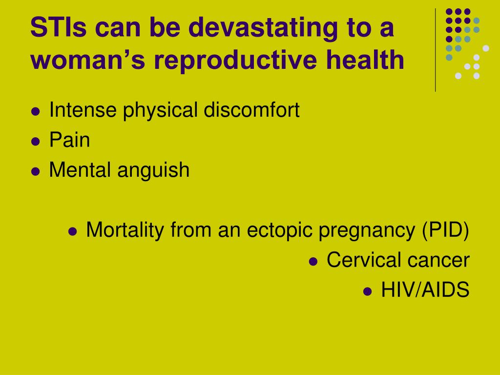 STIs can be devastating to a woman's reproductive health