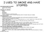 i used to smoke and have stopped