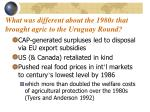 what was different about the 1980s that brought agric to the uruguay round