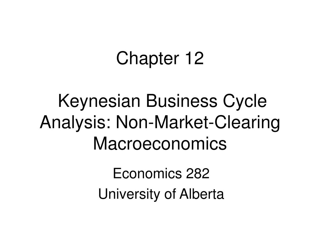 chapter 12 keynesian business cycle analysis non market clearing macroeconomics l.
