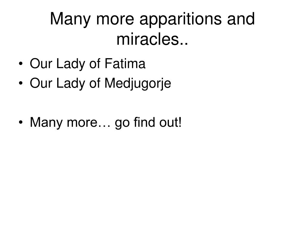 Many more apparitions and miracles..