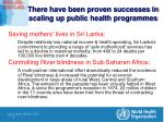 there have been proven successes in scaling up public health programmes