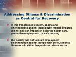 addressing stigma discrimination as central for recovery