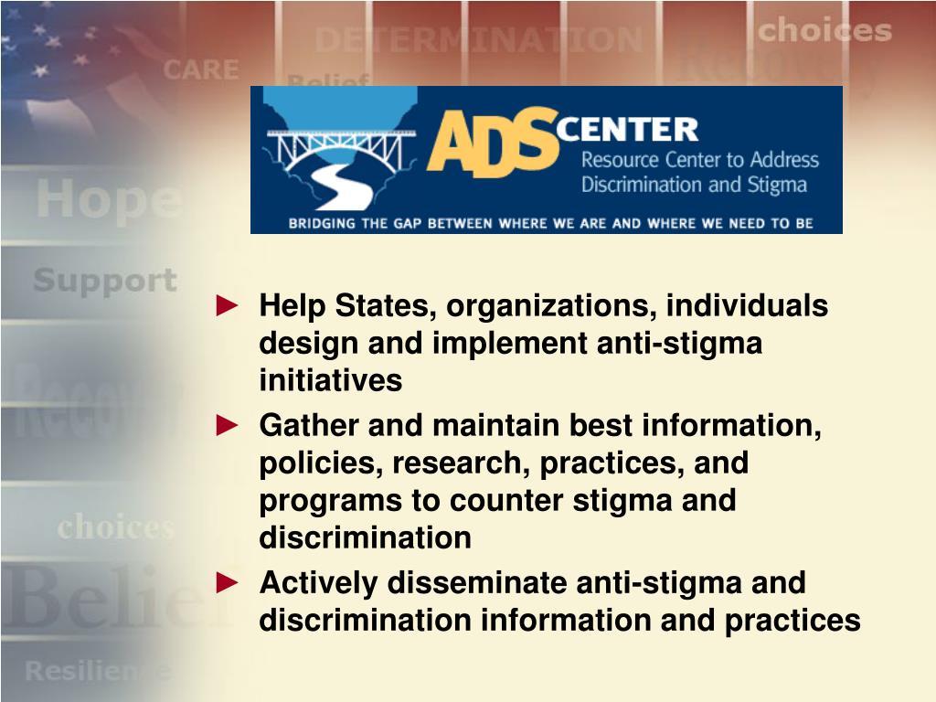 Help States, organizations, individuals design and implement anti-stigma initiatives