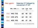 new agents induction ct followed by concomitant ct rt39