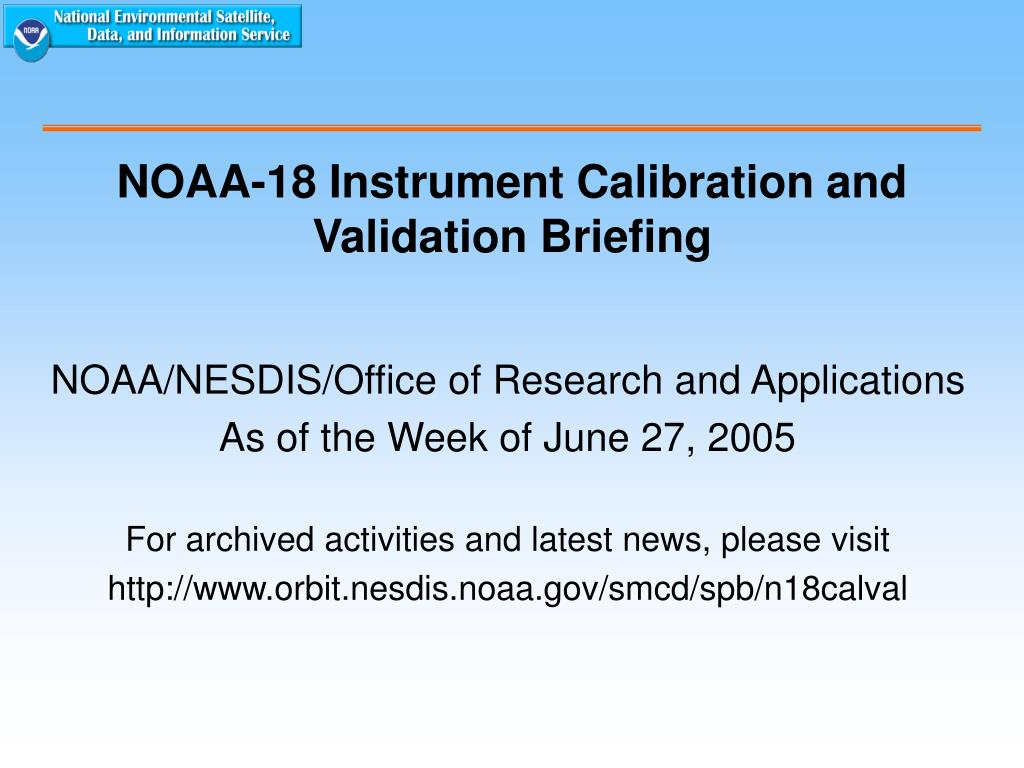 noaa 18 instrument calibration and validation briefing l.