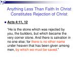anything less than faith in christ constitutes rejection of christ