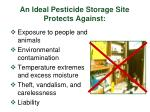 an ideal pesticide storage site protects against