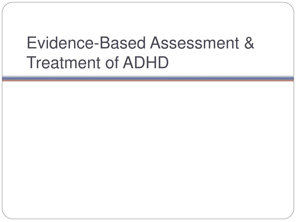 Evidence-Based Assessment & Treatment of ADHD