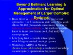 beyond bellman learning approximation for optimal management of larger complex systems64