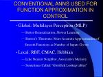 conventional anns used for function approximation in control
