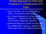simple approach to grid grid prediction in feedforward ff case