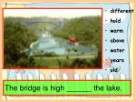 the bridge is high the lake