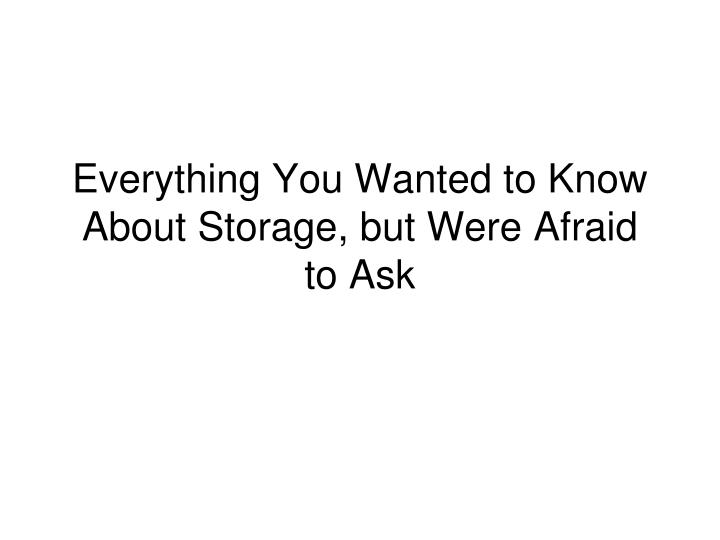 everything you wanted to know about storage but were afraid to ask n.