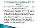 o consumidor e os produtos de cr ditos17