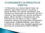 o consumidor e os produtos de cr ditos3