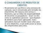 o consumidor e os produtos de cr ditos4