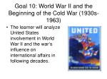 goal 10 world war ii and the beginning of the cold war 1930s 1963