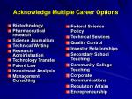 acknowledge multiple career options