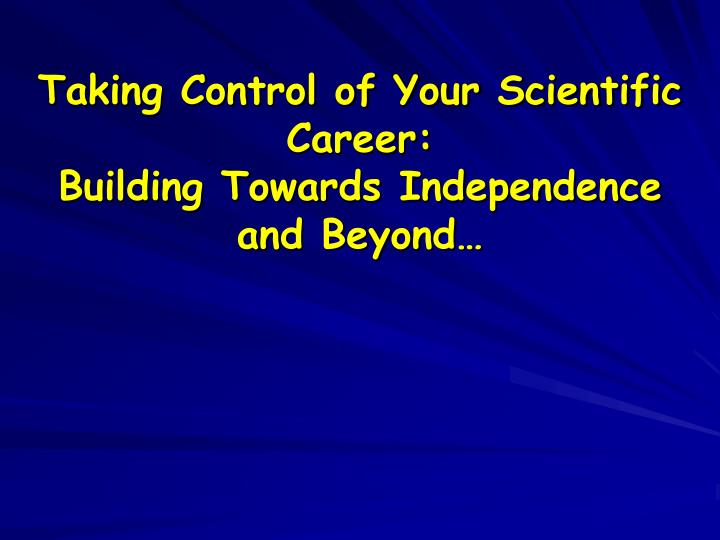 taking control of your scientific career building towards independence and beyond n.