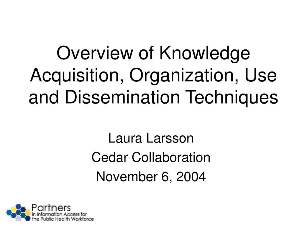 overview of knowledge acquisition organization use and dissemination techniques l.