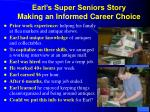 earl s super seniors story making an informed career choice