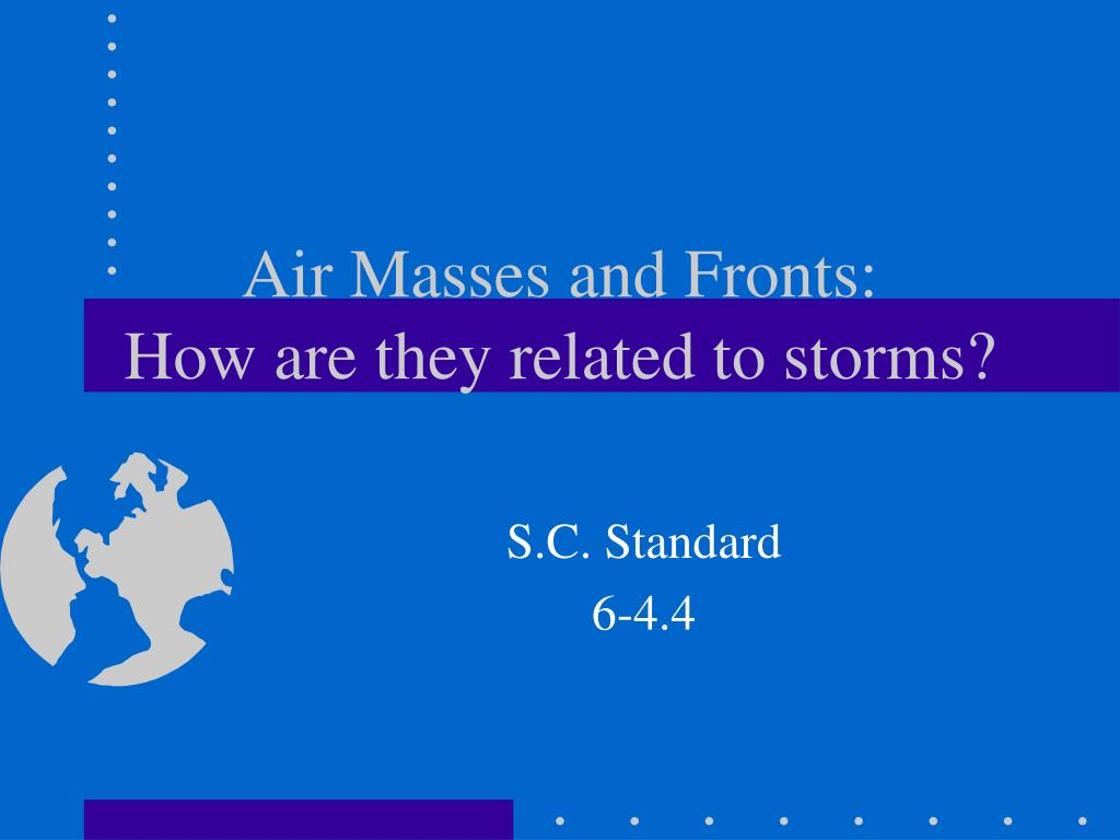 air masses and fronts how are they related to storms l.