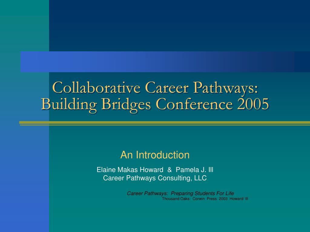 collaborative career pathways building bridges conference 2005 l.