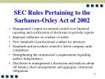 sec rules pertaining to the sarbanes oxley act of 2002