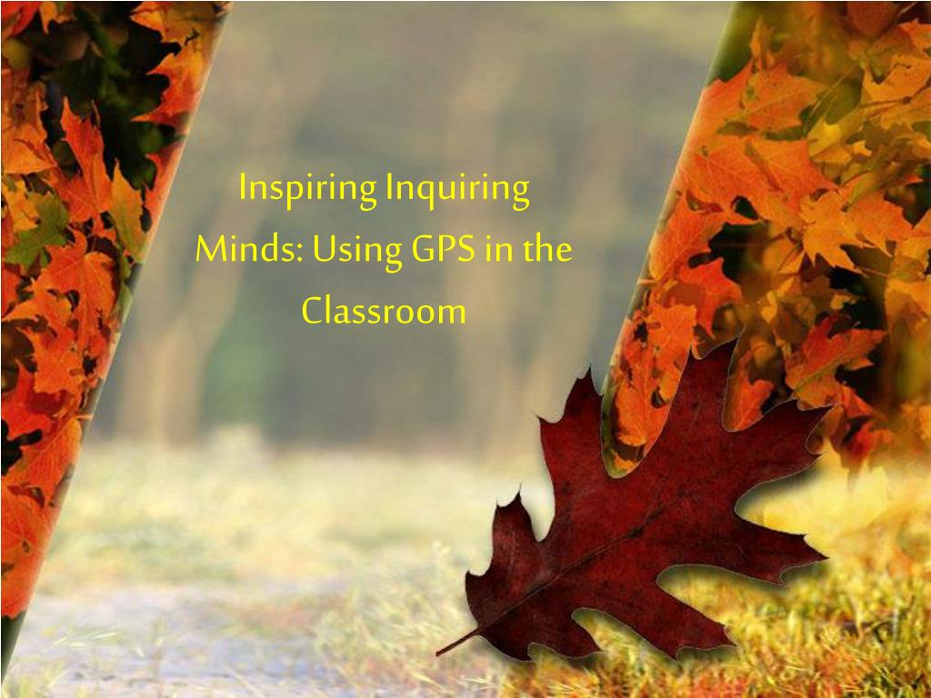 inspiring inquiring minds using gps in the classroom l.