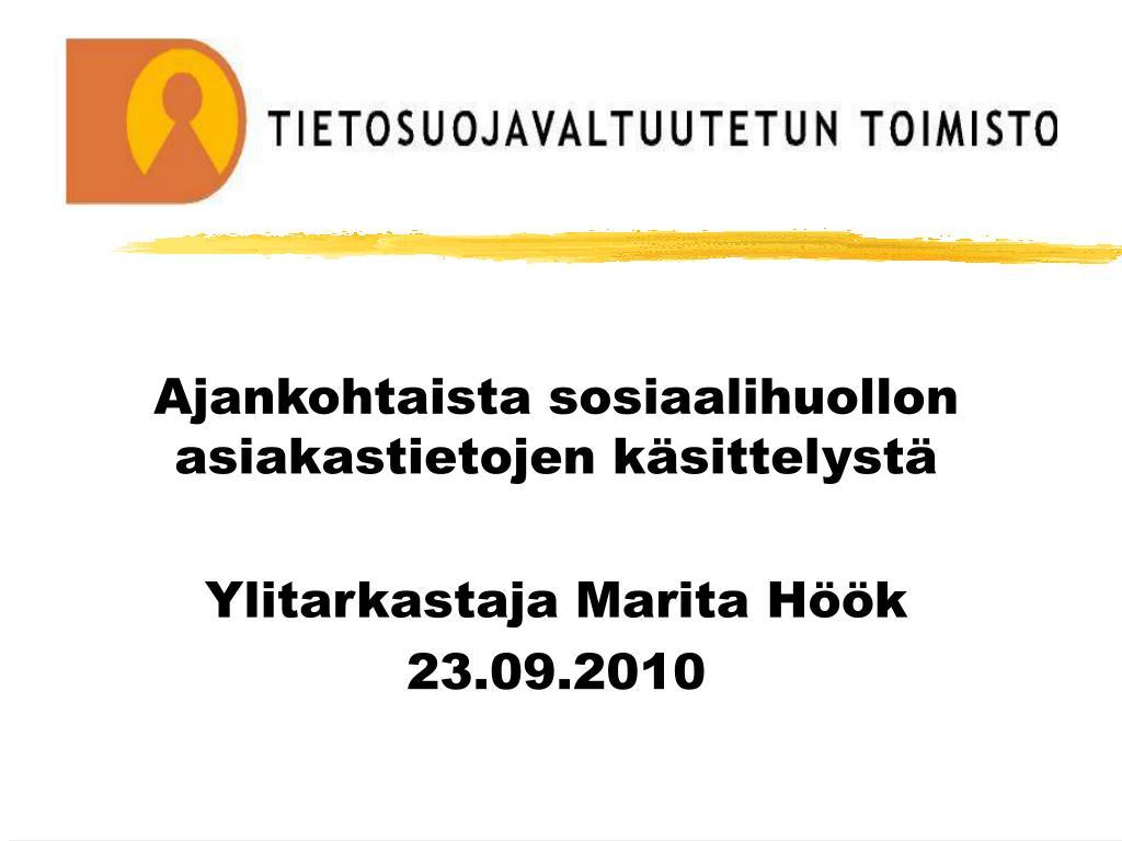 ajankohtaista sosiaalihuollon asiakastietojen k sittelyst ylitarkastaja marita h k 23 09 2010 l.