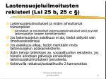 lastensuojeluilmoitusten rekisteri lsl 25 b 25 c
