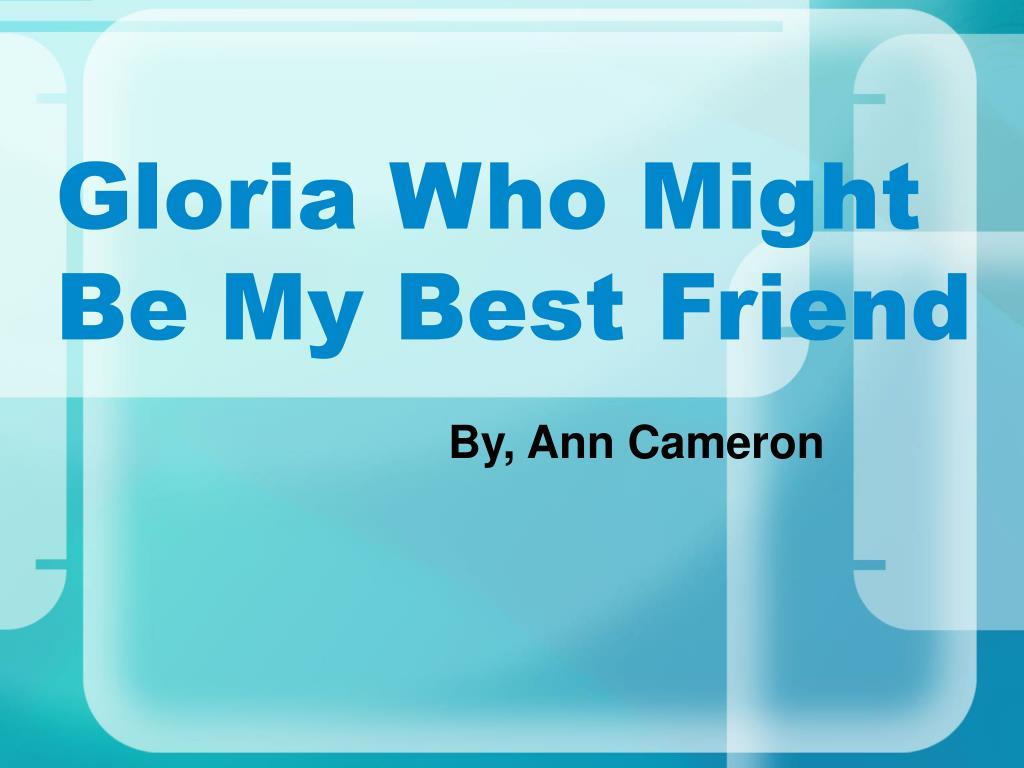 gloria who might be my best friend l.