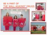 be a part of the wall against drugs21
