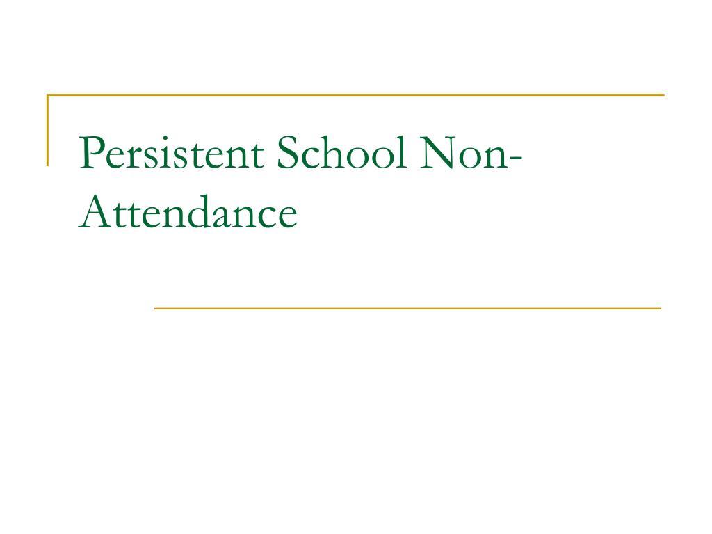persistent school non attendance l.