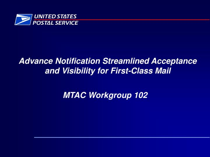 advance notification streamlined acceptance and visibility for first class mail n.