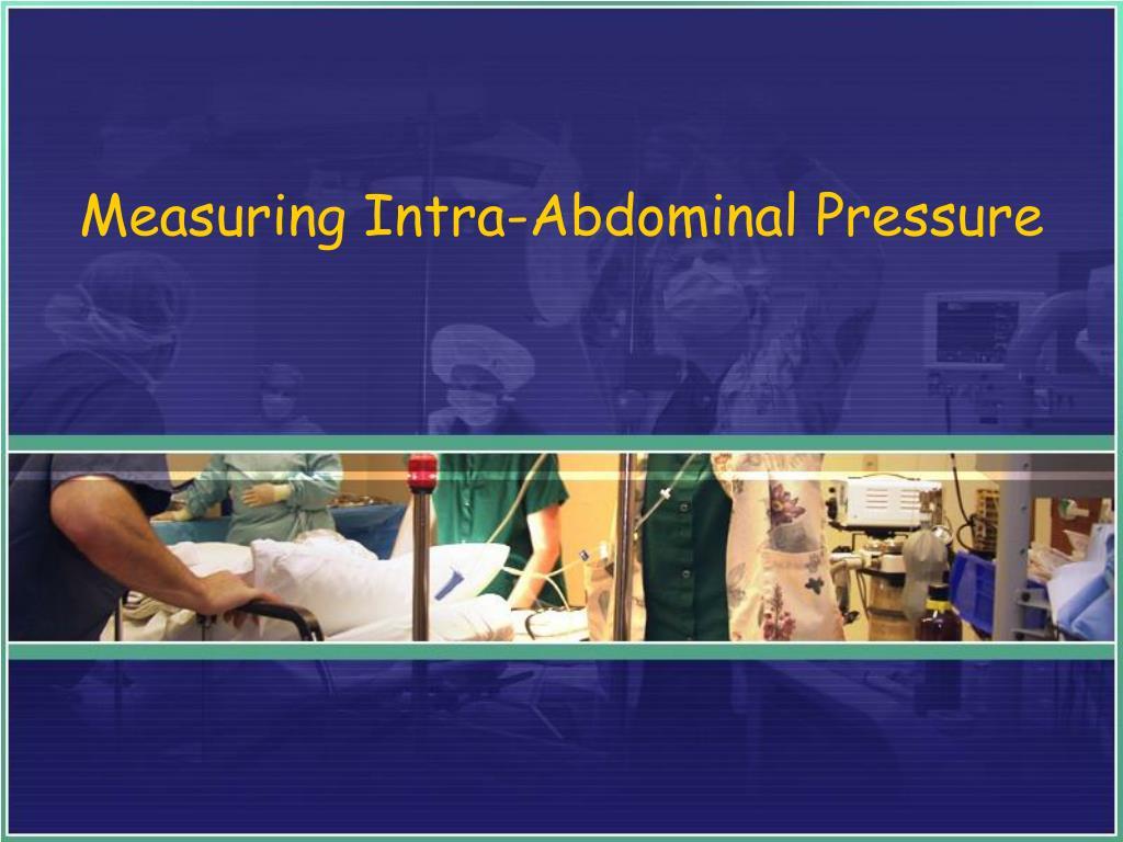 Measuring Intra-Abdominal Pressure