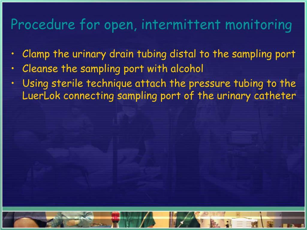 Procedure for open, intermittent monitoring